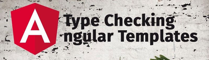 Type-checking templates in Angular View Engine and Ivy